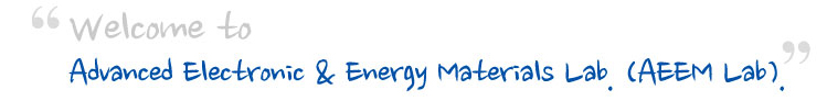 Welcome to Advanced Electronic & Energy Materials Lab. (AEEM Lab)